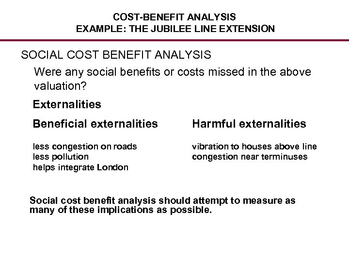 COST-BENEFIT ANALYSIS EXAMPLE: THE JUBILEE LINE EXTENSION SOCIAL COST BENEFIT ANALYSIS Were any social