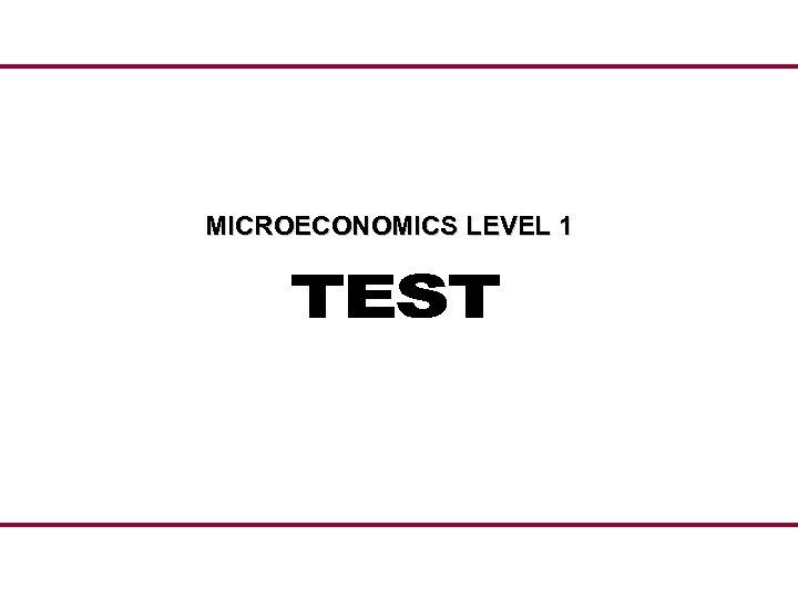 MICROECONOMICS LEVEL 1