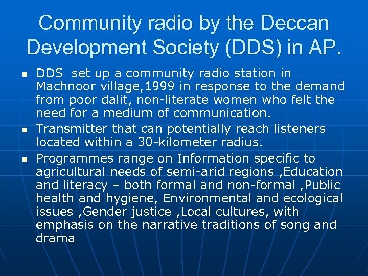 Community radio by the Deccan Development Society (DDS) in AP. n n n DDS