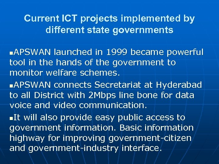 Current ICT projects implemented by different state governments APSWAN launched in 1999 became powerful