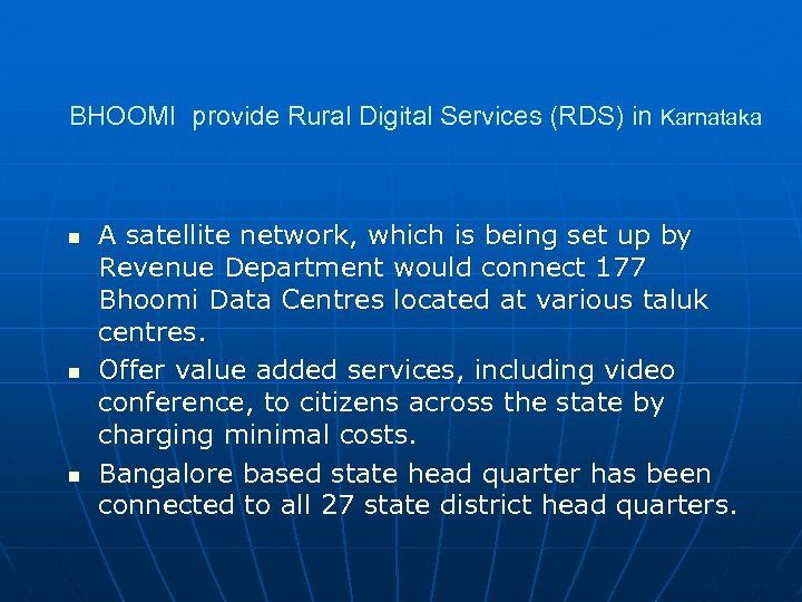 BHOOMI provide Rural Digital Services (RDS) in Karnataka n n n A satellite network,