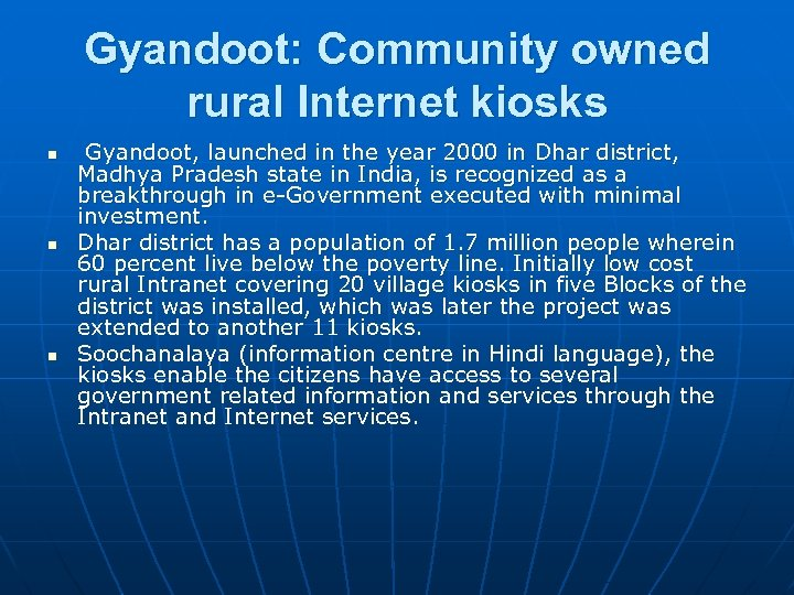 Gyandoot: Community owned rural Internet kiosks n n n Gyandoot, launched in the year