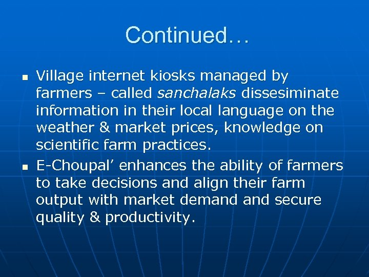 Continued… n n Village internet kiosks managed by farmers – called sanchalaks dissesiminate information