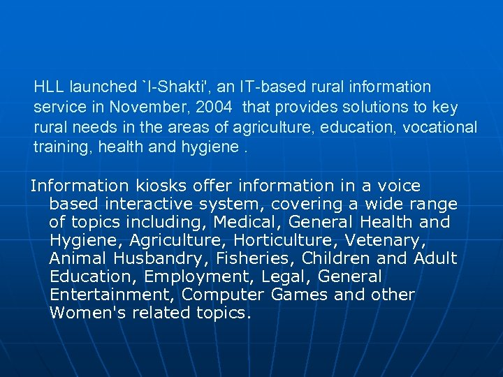 HLL launched `I-Shakti', an IT-based rural information service in November, 2004 that provides solutions