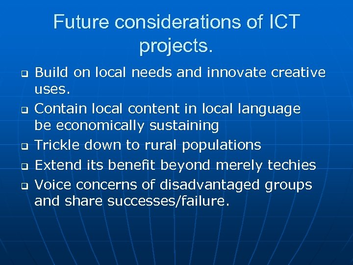 Future considerations of ICT projects. q q q Build on local needs and innovate