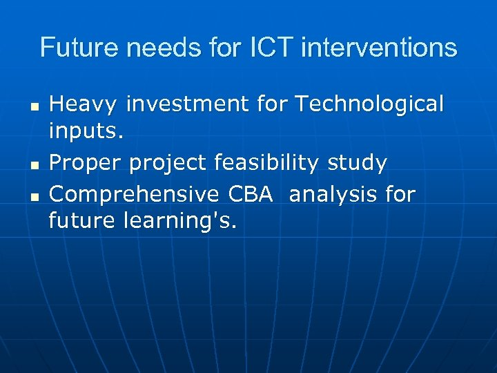 Future needs for ICT interventions n n n Heavy investment for Technological inputs. Proper