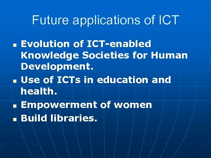 Future applications of ICT n n Evolution of ICT-enabled Knowledge Societies for Human Development.