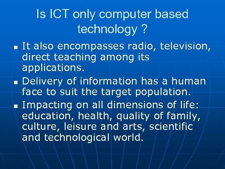 Is ICT only computer based technology ? n n n It also encompasses radio,
