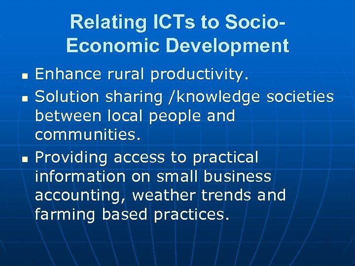 Relating ICTs to Socio. Economic Development n n n Enhance rural productivity. Solution sharing