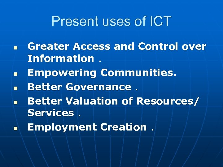 Present uses of ICT n n n Greater Access and Control over Information. Empowering