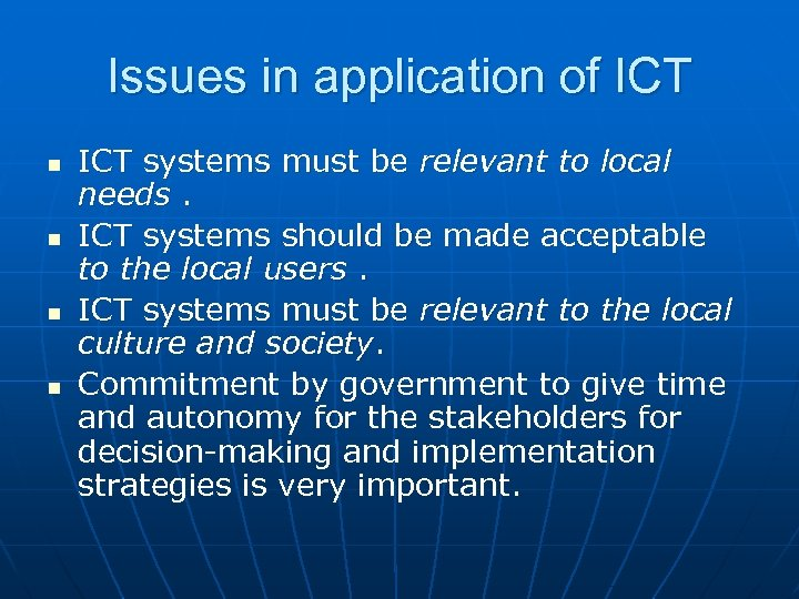 Issues in application of ICT n n ICT systems must be relevant to local