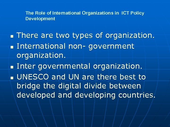 The Role of International Organizations in ICT Policy Development n n There are two