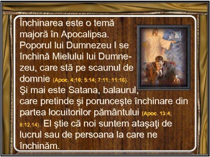 Închinarea este o temă majoră în Apocalipsa. Poporul lui Dumnezeu I se închină Mielului