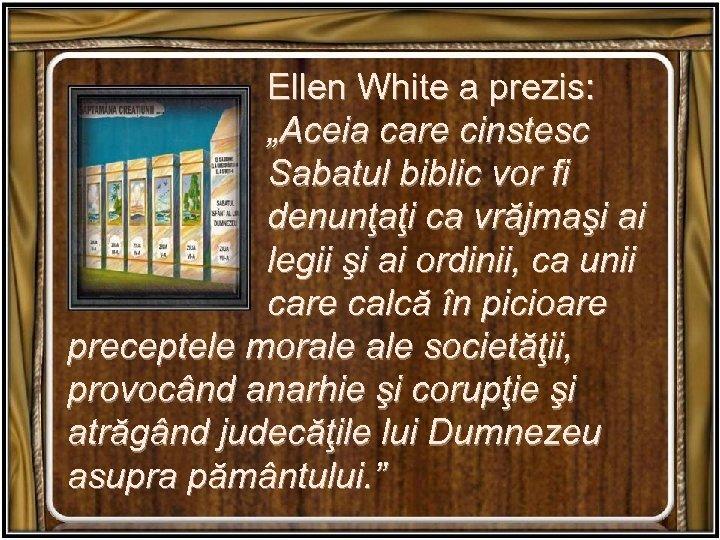 """Ellen White a prezis: """"Aceia care cinstesc Sabatul biblic vor fi denunţaţi ca vrăjmaşi"""