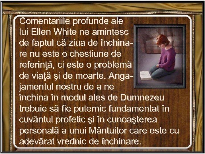 Comentariile profunde ale lui Ellen White ne amintesc de faptul că ziua de închinare