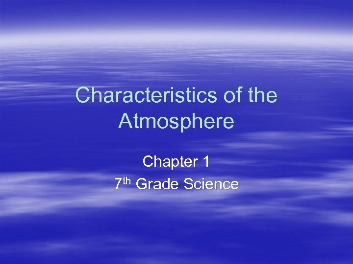 Characteristics of the Atmosphere Chapter 1 7 th Grade Science