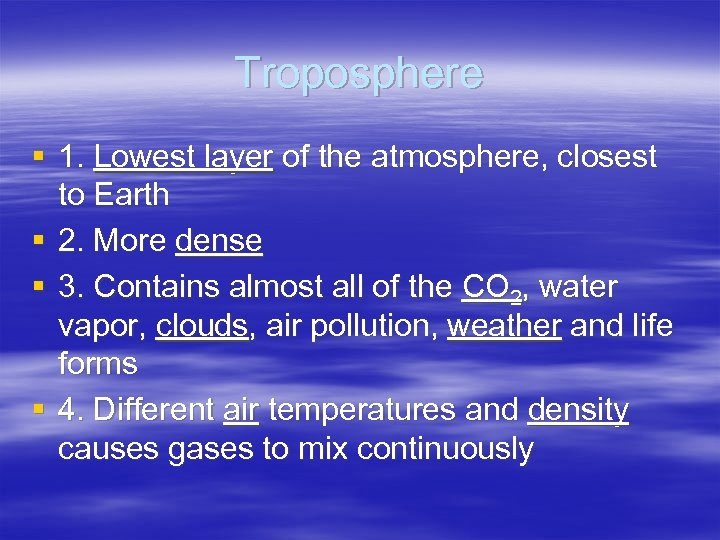 Troposphere § 1. Lowest layer of the atmosphere, closest to Earth § 2. More