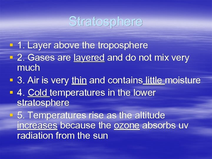 Stratosphere § 1. Layer above the troposphere § 2. Gases are layered and do