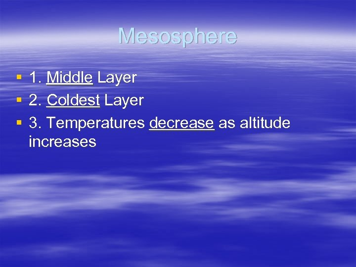 Mesosphere § § § 1. Middle Layer 2. Coldest Layer 3. Temperatures decrease as