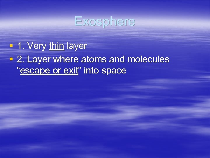 """Exosphere § 1. Very thin layer § 2. Layer where atoms and molecules """"escape"""
