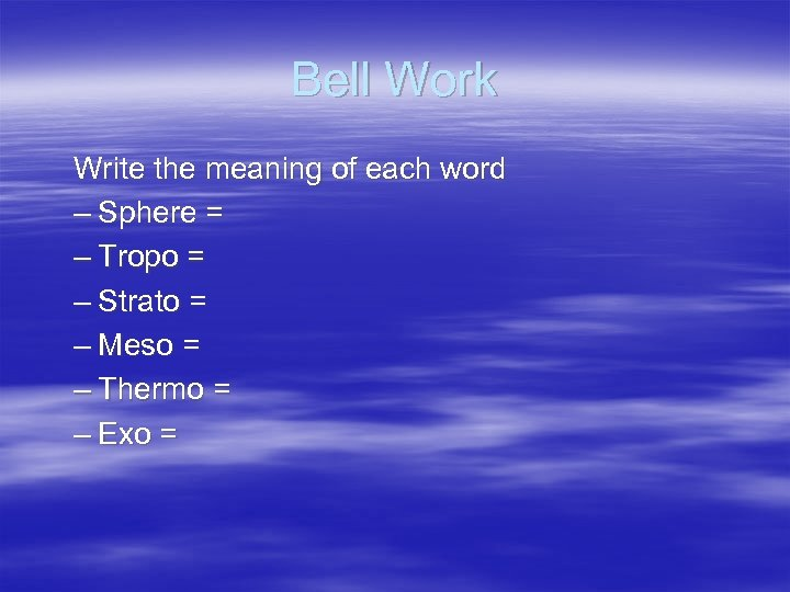 Bell Work Write the meaning of each word – Sphere = – Tropo =