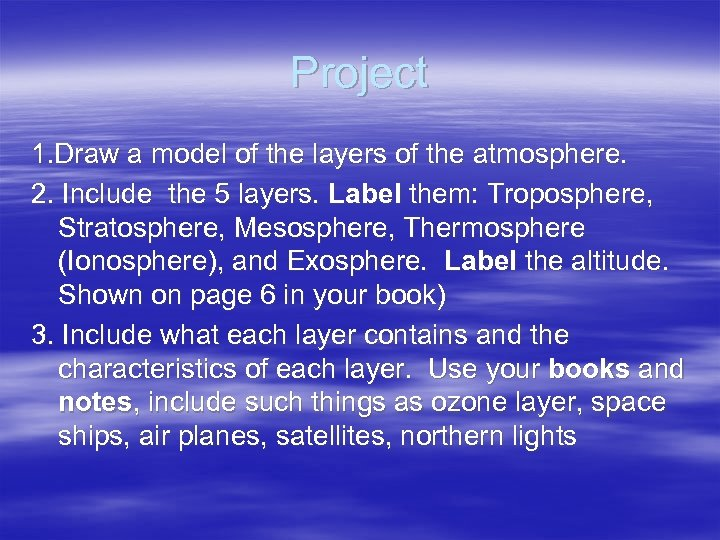 Project 1. Draw a model of the layers of the atmosphere. 2. Include the
