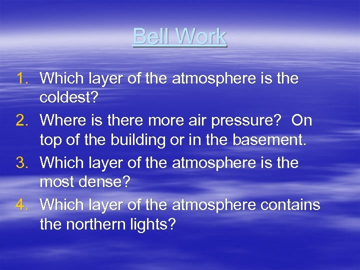 Bell Work 1. Which layer of the atmosphere is the coldest? 2. Where is