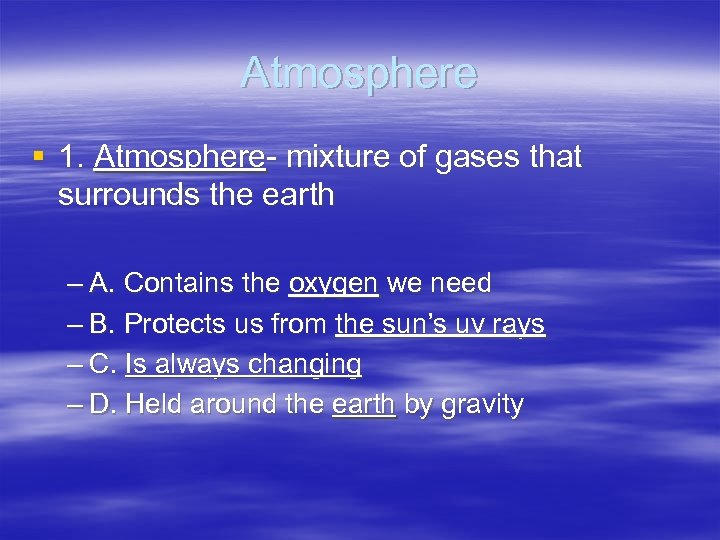 Atmosphere § 1. Atmosphere- mixture of gases that surrounds the earth – A. Contains