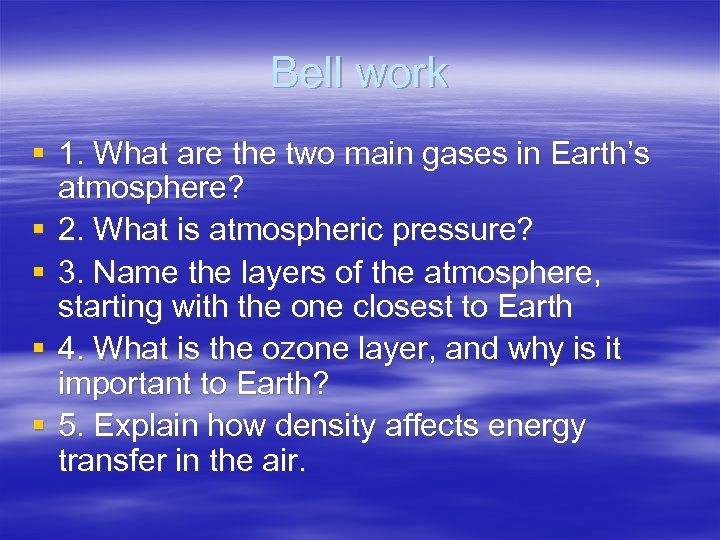 Bell work § 1. What are the two main gases in Earth's atmosphere? §