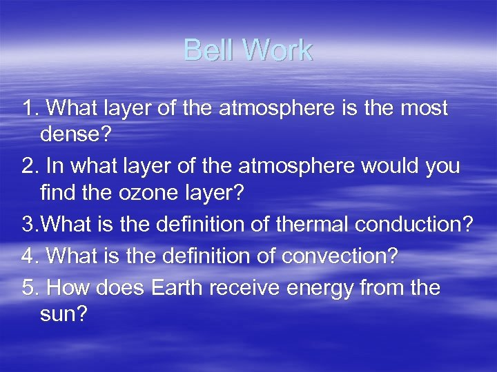 Bell Work 1. What layer of the atmosphere is the most dense? 2. In