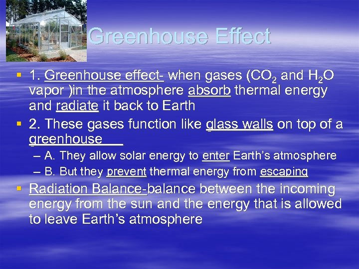 Greenhouse Effect § 1. Greenhouse effect- when gases (CO 2 and H 2 O