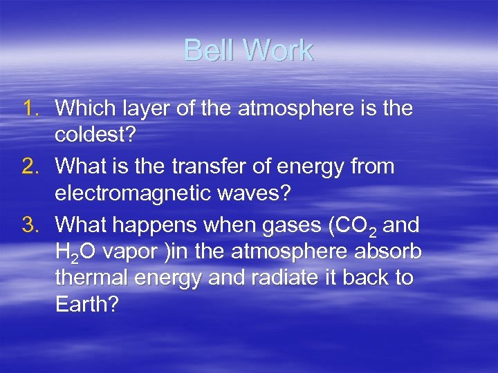 Bell Work 1. Which layer of the atmosphere is the coldest? 2. What is