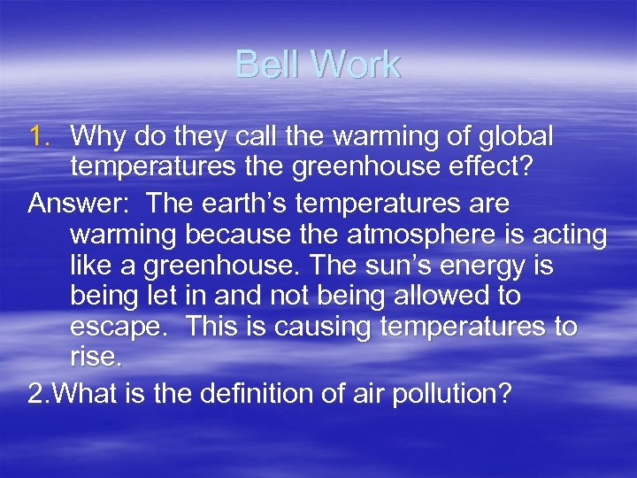 Bell Work 1. Why do they call the warming of global temperatures the greenhouse