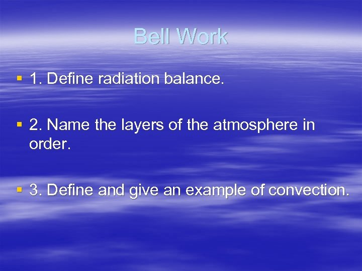 Bell Work § 1. Define radiation balance. § 2. Name the layers of the