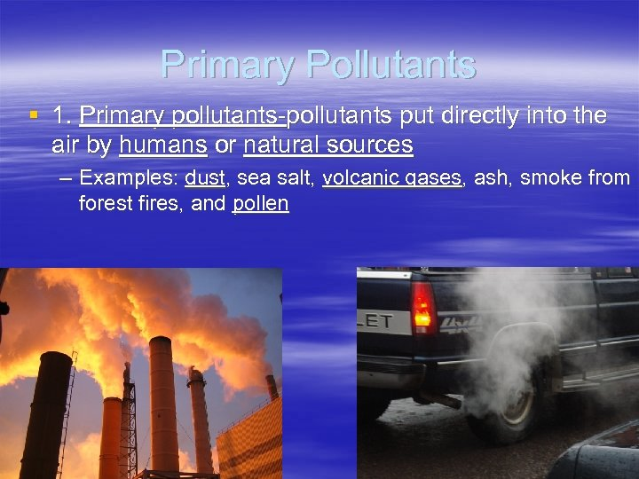 Primary Pollutants § 1. Primary pollutants-pollutants put directly into the air by humans or