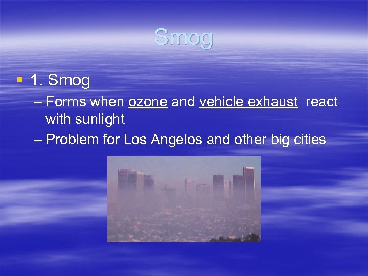 Smog § 1. Smog – Forms when ozone and vehicle exhaust react with sunlight