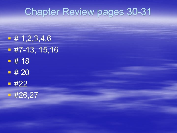 Chapter Review pages 30 -31 § § § # 1, 2, 3, 4, 6