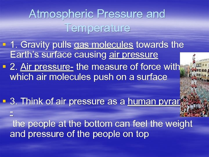 Atmospheric Pressure and Temperature § 1. Gravity pulls gas molecules towards the Earth's surface