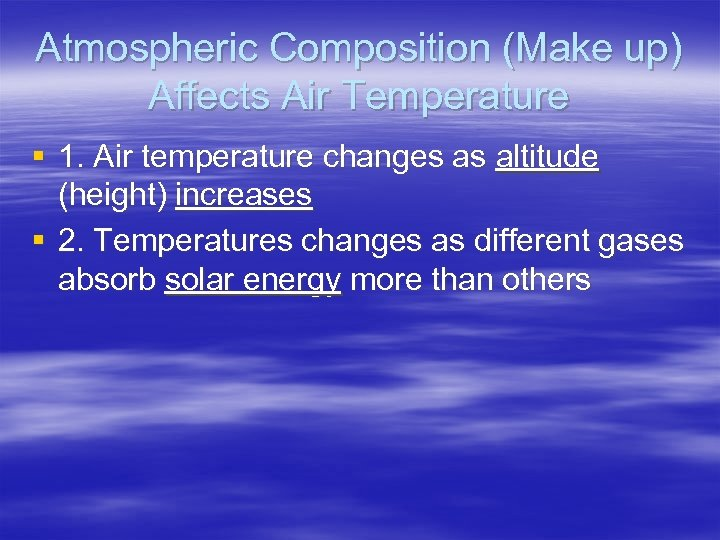 Atmospheric Composition (Make up) Affects Air Temperature § 1. Air temperature changes as altitude