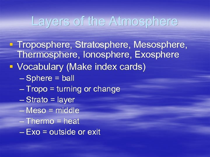 Layers of the Atmosphere § Troposphere, Stratosphere, Mesosphere, Thermosphere, Ionosphere, Exosphere § Vocabulary (Make