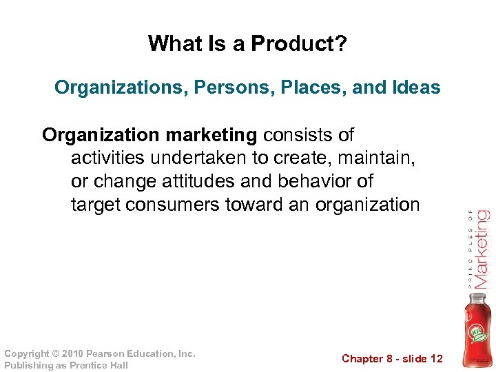 What Is a Product? Organizations, Persons, Places, and Ideas Organization marketing consists of activities