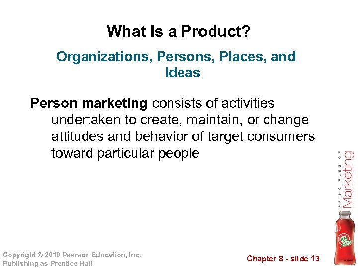 What Is a Product? Organizations, Persons, Places, and Ideas Person marketing consists of activities