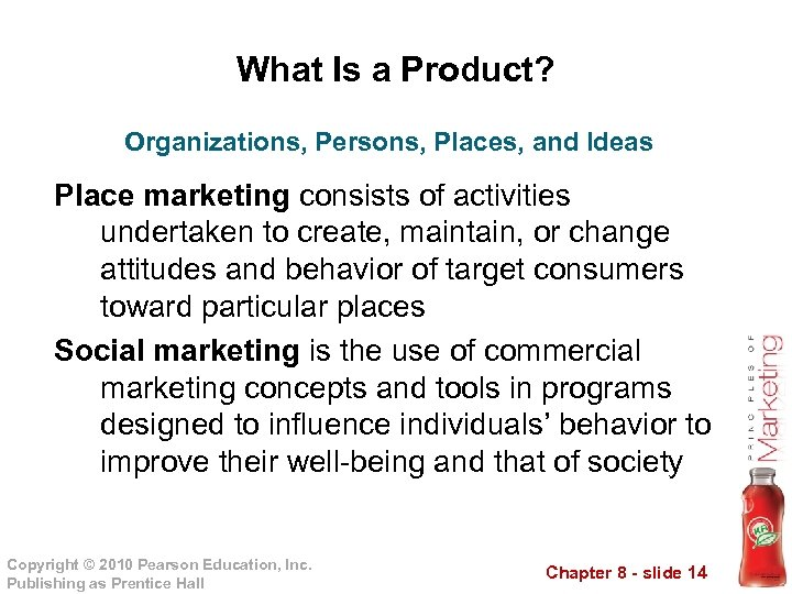 What Is a Product? Organizations, Persons, Places, and Ideas Place marketing consists of activities