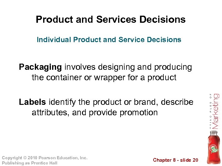 Product and Services Decisions Individual Product and Service Decisions Packaging involves designing and producing