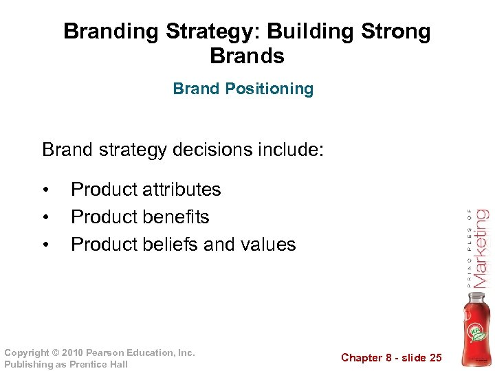 Branding Strategy: Building Strong Brands Brand Positioning Brand strategy decisions include: • • •