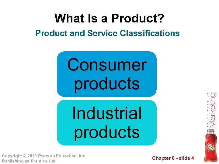What Is a Product? Product and Service Classifications Consumer products Industrial products Copyright ©