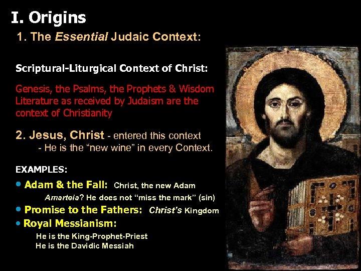 I. Origins 1. The Essential Judaic Context: Scriptural-Liturgical Context of Christ: Genesis, the Psalms,