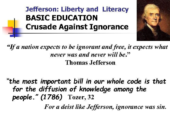 "Jefferson: Liberty and Literacy BASIC EDUCATION Crusade Against Ignorance ""If a nation expects to"