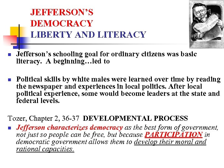 JEFFERSON'S DEMOCRACY LIBERTY AND LITERACY n n Jefferson's schooling goal for ordinary citizens was