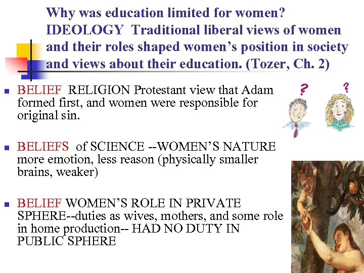 Why was education limited for women? IDEOLOGY Traditional liberal views of women and their